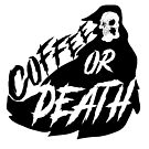 Coffee or DEATH by EvilEyePrints