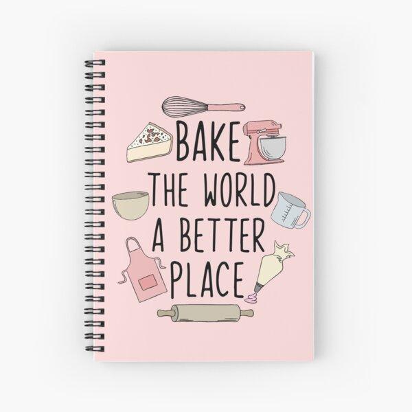 Bake the world a better place Spiral Notebook