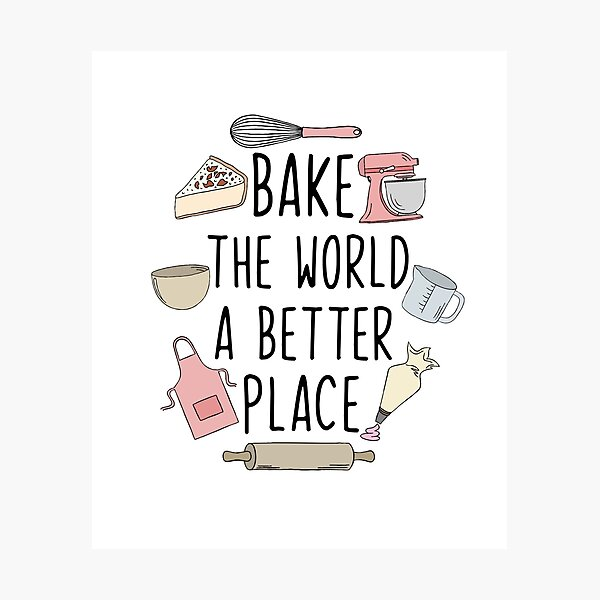Bake the world a better place Photographic Print