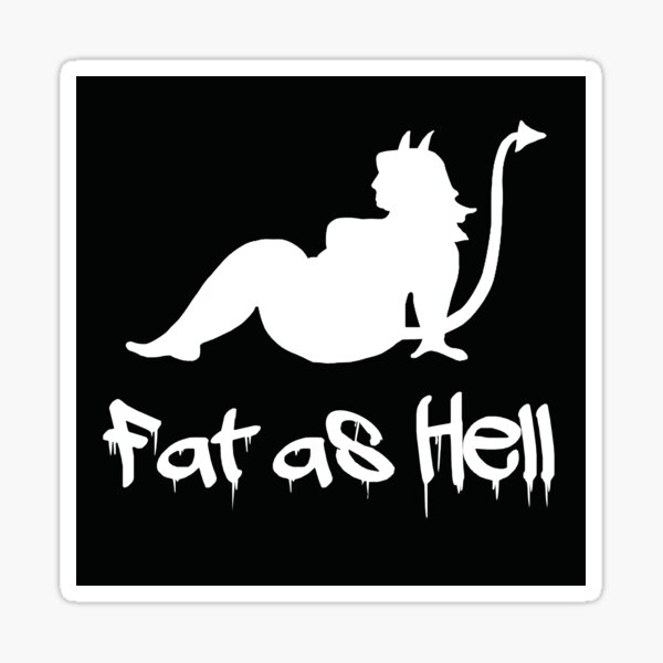 Fat as Hell!! Sticker