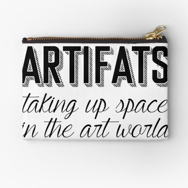 Artifats: Taking Up Space in the Art World Zipper Pouch
