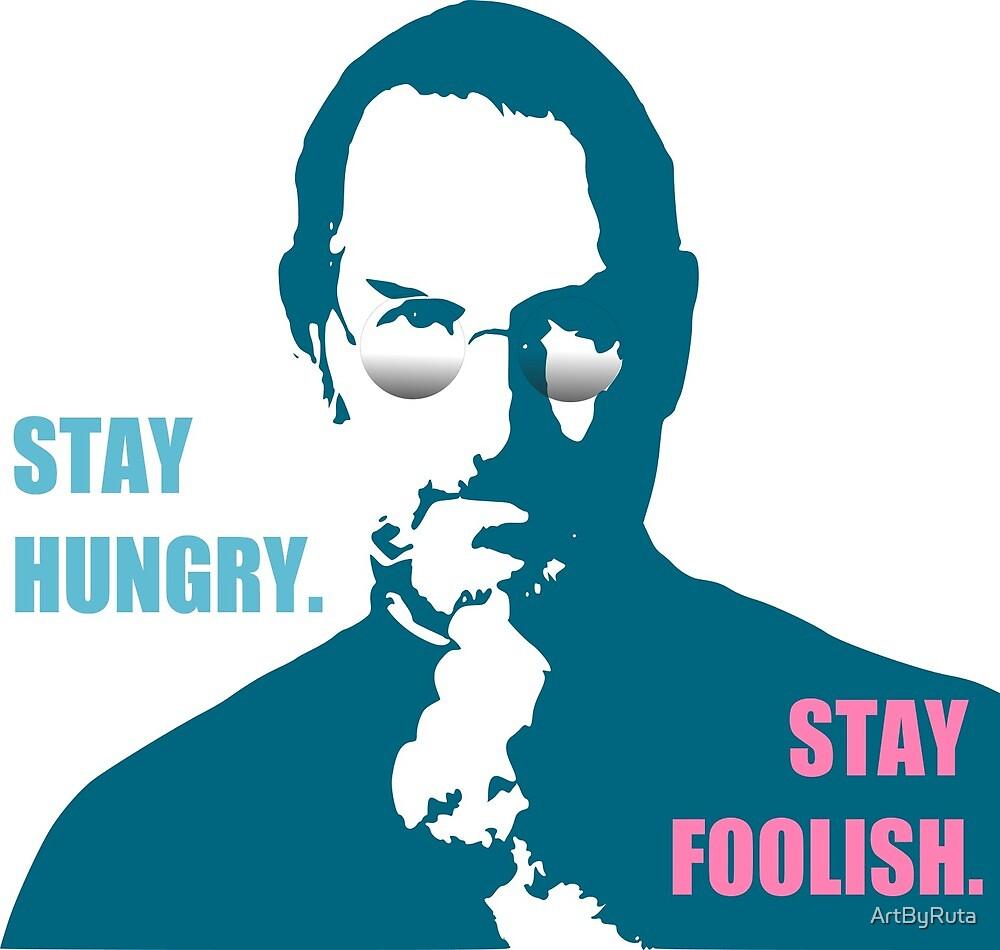 Stay Hungry, Stay Foolish by ArtByRuta
