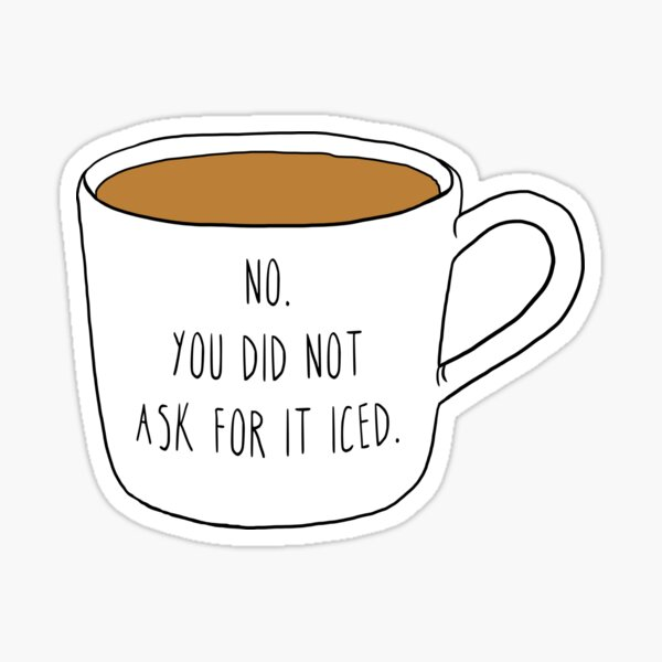 You Did Not Ask For it Iced - Funny Barista Problems Quote  Sticker