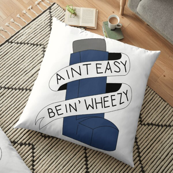 It Aint Easy Bein' Wheezy Floor Pillow