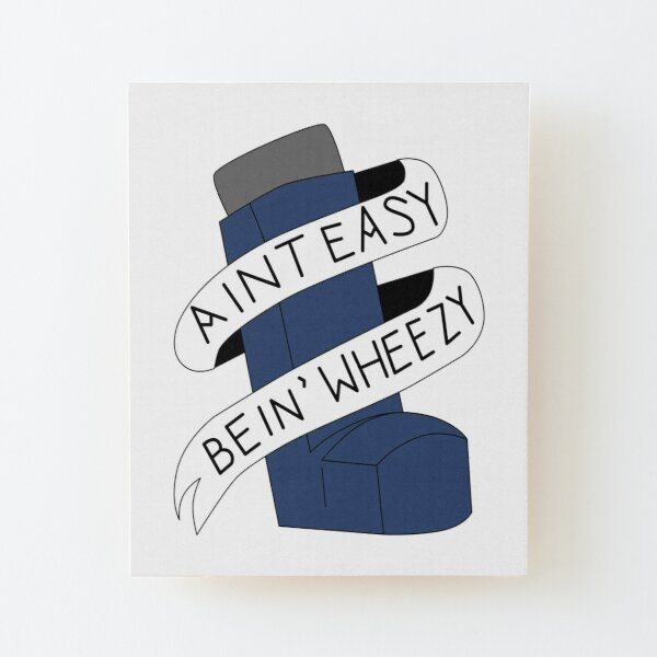 It Aint Easy Bein' Wheezy Wood Mounted Print