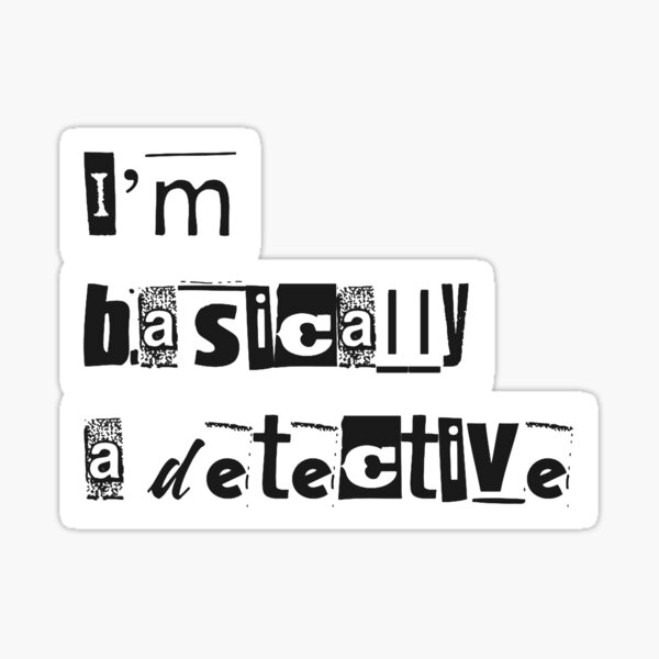I am basically a detective Sticker