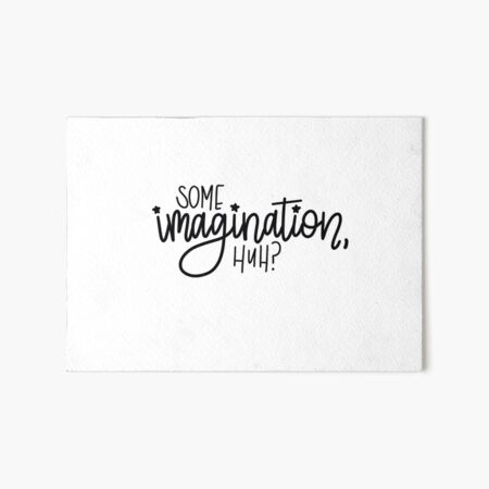 some imagination, huh? Art Board Print