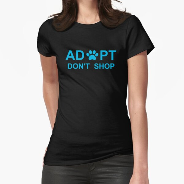 Adopt. Don't Shop. Fitted T-Shirt