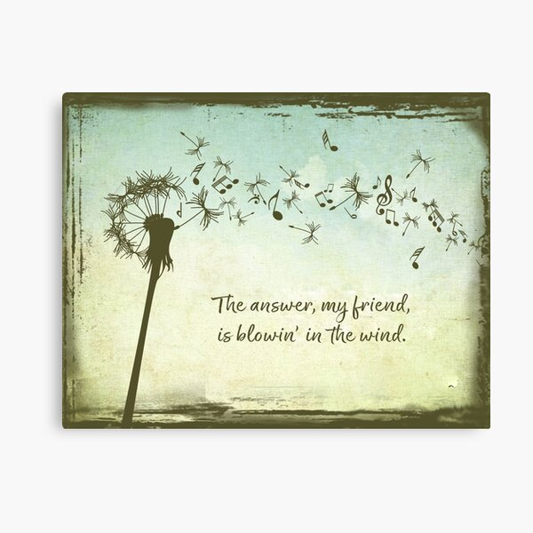 The Answer my Friend is Blowin in the Wind Canvas Print