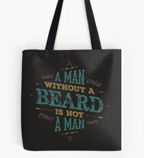 A MAN WITHOUT A BEARD IS NOT A MAN Tote Bag
