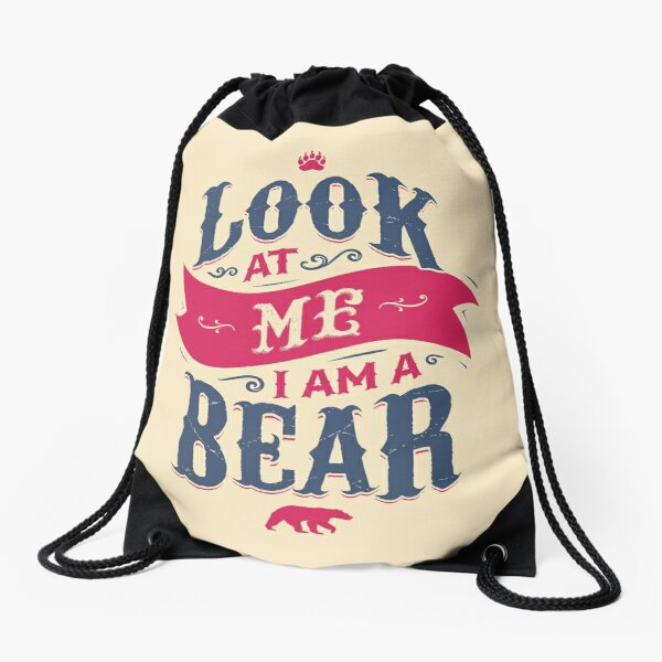LOOK AT ME I AM A BEAR Drawstring Bag