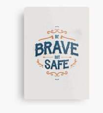 BE BRAVE NOT SAFE Metal Print