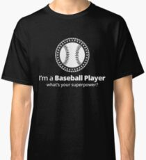 I'M A BASEBALL PLAYER WHAT'S YOUR SUPERPOWER Classic T-Shirt