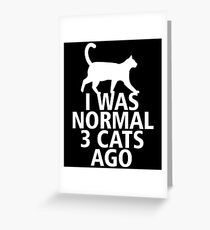 I WAS NORMAL 3 CATS AGO Greeting Card