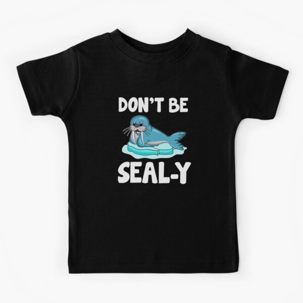 Don't Be Seal-y Funny Seal Silly Animal Pun Kids T-Shirt