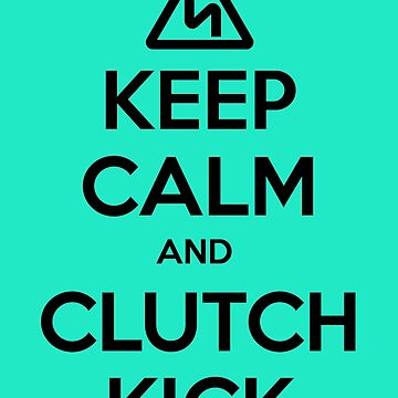 Keep Calm and Clutch Kick - Euro Style! by FURB