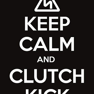 Keep Calm and Clutch Kick - white text, Euro Style! by FURB