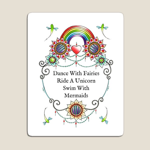 Dance With Fairies, Ride A Unicorn, Swim With Mermaids Magnet