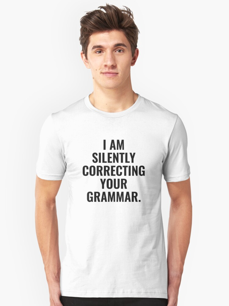 I Am Silently Correcting Your Grammar Unisex T-Shirt Front