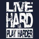 Live Hard Play Harder - Dark by maxkroven