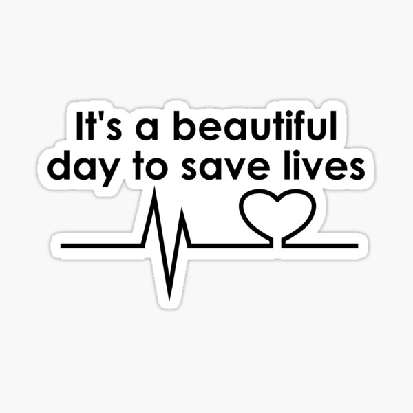 its a beautiful day to save lives Glossy Sticker