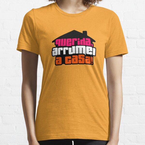 Querida Arrumei a Casa Essential T-Shirt