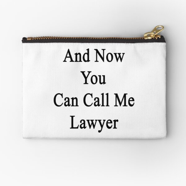 And Now You Can Call Me Lawyer  Zipper Pouch