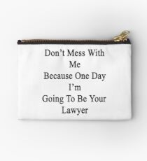 Don't Mess With Me Because One Day I'm Going To Be Your Lawyer  Studio Pouch