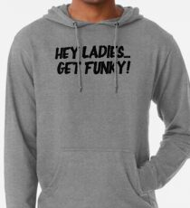 Sudadera con capucha ligera Hey Ladies... Get Funky!