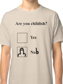 Are you childish? Black Classic T-Shirt