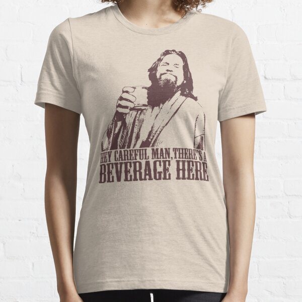 The Big Lebowski Careful Man There's A Beverage Here T-Shirt Essential T-Shirt