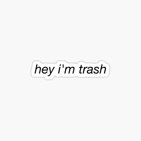 hey im trash meme Sticker