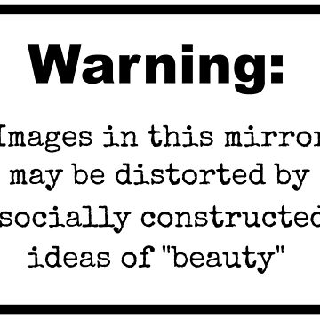 """Sticker- Warning: Images In This Mirror May Be Distorted By Socially Constructed Ideas Of """"Beauty"""" by loki13outlaw"""