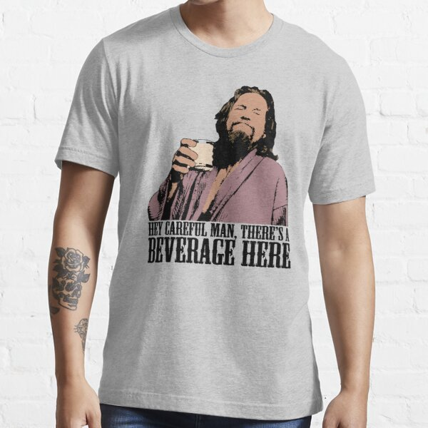 The Big Lebowski Careful Man There's A Beverage Here Color T-Shirt Essential T-Shirt