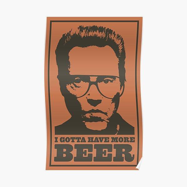 I Gotta Have More Beer! Poster