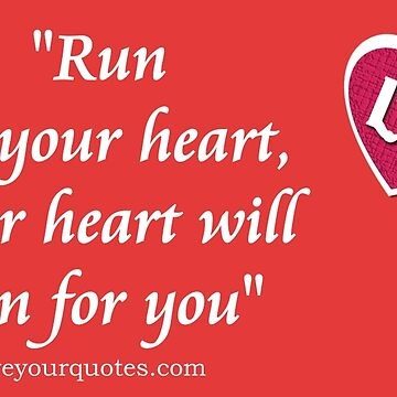 """Run for your heart, your heart will run for you"" by loveyourquotes"