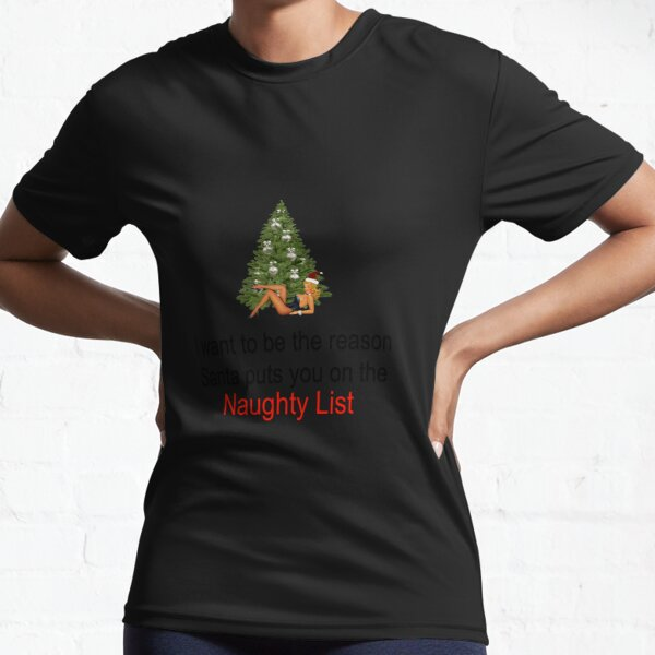 Sexy Christmas Special - I want to be the reason Santa puts you on the NAUGHTY LIST Active T-Shirt