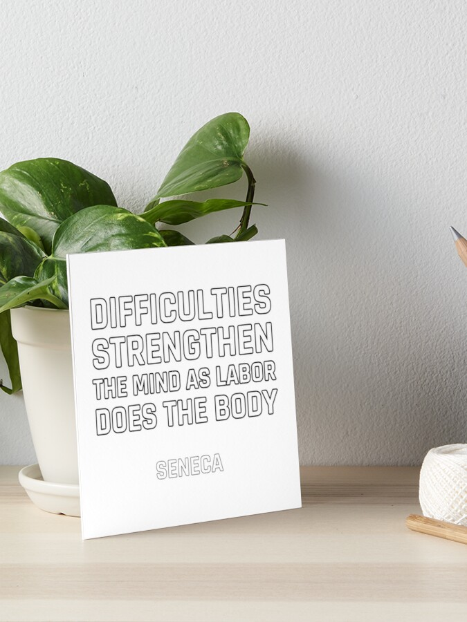 Stoic Quotes Difficulties Strengthen The Mind As Labor Does The Body Seneca Art Board Print By Ideasforartists Redbubble