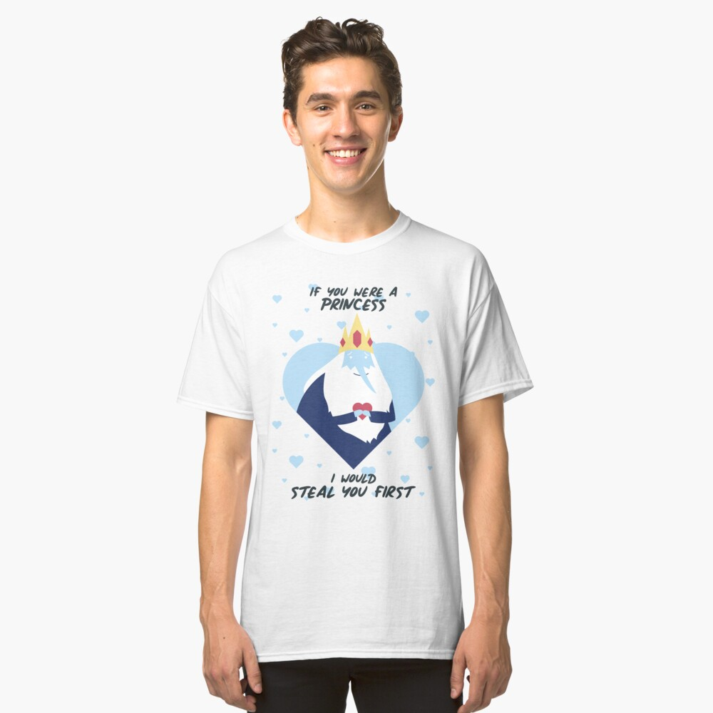 If You Were A Princess I Would Steal You First (Adventure Time) Classic T-Shirt