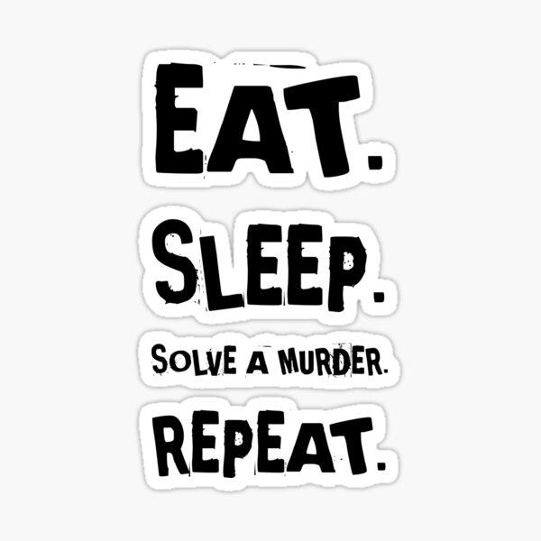 Eat Sleep Solve a Murder Sticker