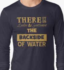 There It Is Ladies and Gentlemen The Backside of Water Long Sleeve T-Shirt