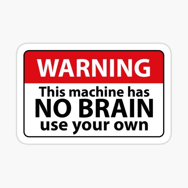 Attention - No Brain Machine! Sticker