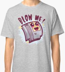 Blow Me ! Classic T-Shirt