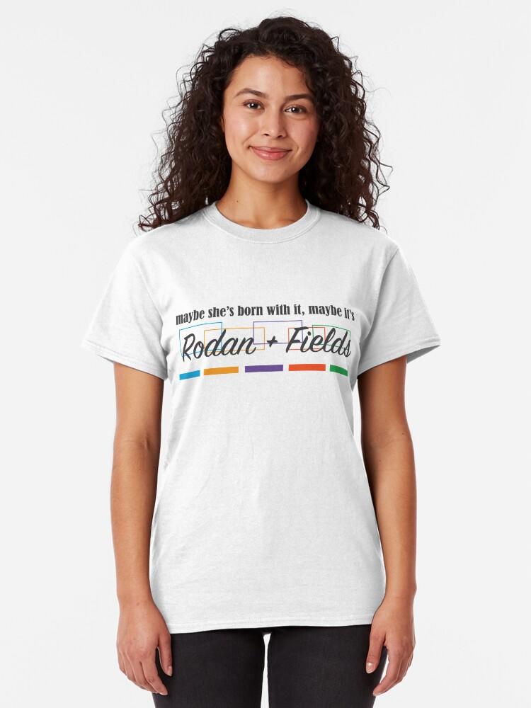 Alternate view of Rodan + Fields Born With It Classic T-Shirt