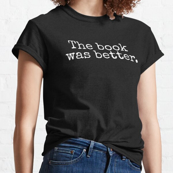 The Book Was Better Old Retro Style Typography Funny Bookworm Birthday gift Classic T-Shirt