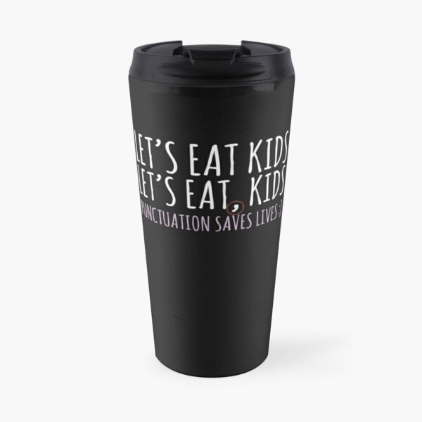 Punctuation saves lives Lets eat kids Funny English grammar about commas  Travel Mug