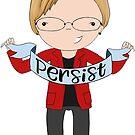 Elizabeth Warren -- Persist! 2020 by Jen  Talley