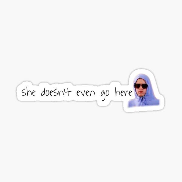 she doesnt even go here sticker Sticker