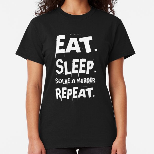 Eat Sleep Solve a Murder Classic T-Shirt