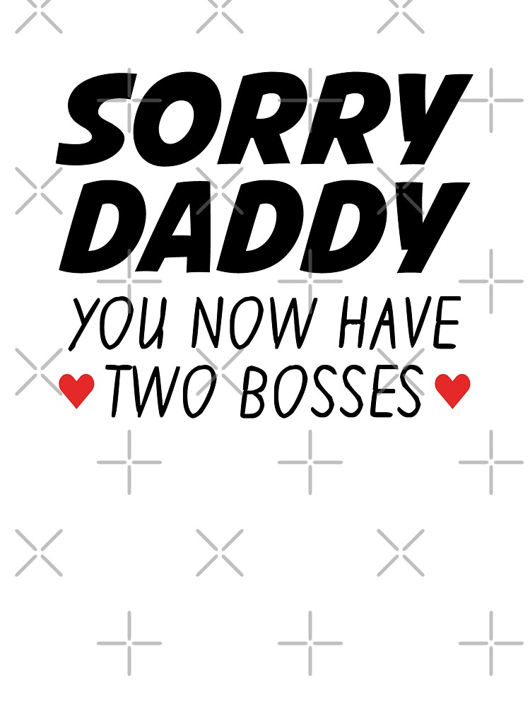 Sorry Daddy Now You Have 2 Bosses Funny Youth T-shirt
